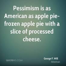 george-f-will-quote-pessimism-is-as-american-as-apple-pie-frozen